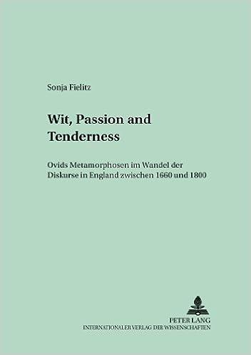 Book Wit, Passion and Tenderness: Ovids 'Metamorphosen' Im Wandel Der Diskurse in England Zwischen 1660 Und 1800 (Munchner Universitats-Schriften, Texte Und Untersuchungen Zu)