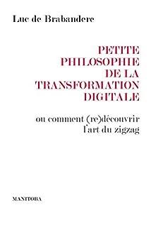 Petite philosophie de la transformation digitale ou Comment (re)découvrir l'art du zigzag, De Brabandere, Luc