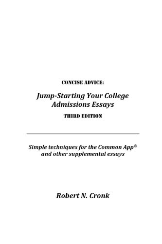 concise advice jump starting your college admissions essays  concise advice jump starting your college admissions essays third edition robert cronk 9780974386782 com books