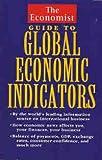 The Economist Guide to Global Economic Indicators, Economist Books Staff, 0471305529