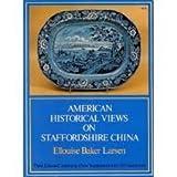 American Historical Views on Staffordshire China, Ellouise B. Larsen, 0486230880