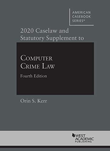 Computer Crime Law, 2020 Caselaw and Statutory Supplement (American Casebook Series)