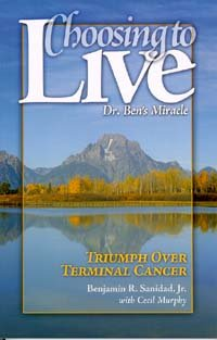 (Choosing to Live: Dr. Ben's Miracle: Triumph Over Terminal Cancer)