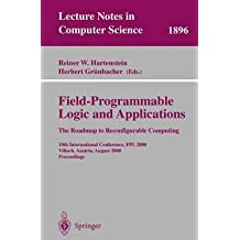 [(Field-Programmable Logic and Applications: 10th International Conference, Fpl 2000 Villach, Austria, August 27-30, 2000 Proceedings )] [Author: Reiner W. Hartenstein] [Dec-2000]