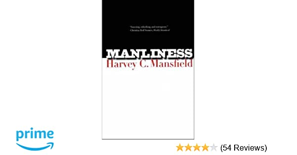 Manliness harvey c mansfield 9780300122541 amazon books malvernweather Image collections