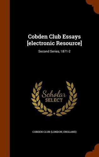 Cobden Club Essays [electronic Resource]: Second Series, 1871-2 pdf epub
