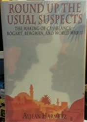 """Round Up the Usual Suspects: The Making of """"Casablanca"""" - Bogart, Bergman, and World War II"""