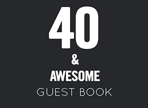40 & Awesome: Black and White Guest Book for 40th Birthday Party. Fun gift for someone's birthday, perfect present for a friend or a family member -