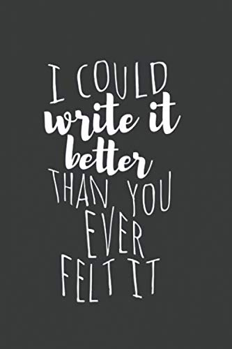 I Could Write It: Better Than You Ever Felt It Notebook, Journal for Writing, Size 6