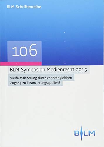 Blm-Symposium Medienrecht 2015: Vielfaltssicherung Durch Chancengleichen Zugang Zu Finanzierungsquellen?