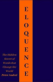Eloquence: The Hidden Secret of Words that Change the World (Speak for Success)