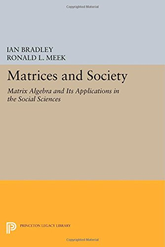 Matrices and Society: Matrix Algebra and Its Applications in the Social Sciences (Princeton Legacy Library)