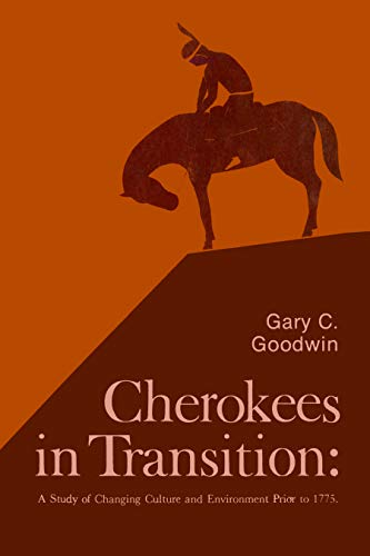 Cherokees in Transition: A Study of Changing Culture and Environment Prior to 1775 (University of Chicago Geography Research Papers Book 181)