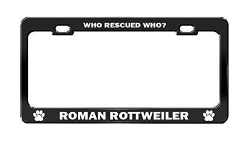 Who Rescued Who? Roman Rottweiler License Plate Tag Holder Metal Frame Car Tag Frame Auto License Plate Tag Holder Metal Holder 12in x 6in