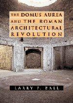 The Domus Aurea and the Roman Architectural Revolution