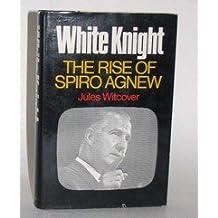 White Knight: The Rise of Spiro Agnew