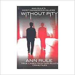 Book Without Pity:Ann Rule's Most Dangerous Killers
