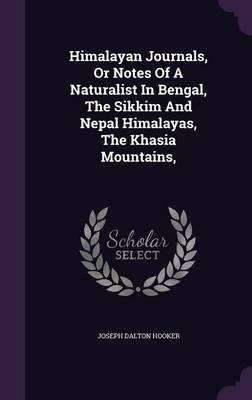 Download Himalayan Journals, or Notes of a Naturalist in Bengal, the Sikkim and Nepal Himalayas, the Khasia Mountains,(Hardback) - 2015 Edition pdf
