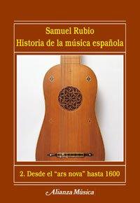 Historia de la música española. 2. Desde el «ars nova» hasta 1600 Alianza Musica: Amazon.es: Rubio, Samuel: Libros