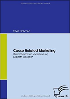 Cause Related Marketing: Unternehmerische Verantwortung praktisch umsetzen (German Edition) by Sylvie Dahmen (2007-12-01)
