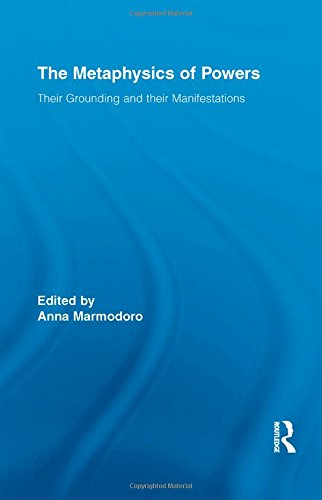 The Metaphysics of Powers: Their Grounding and their Manifestations (Routledge Studies in Metaphysics)