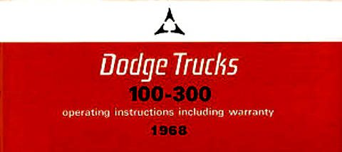 A MUST FOR OWNERS, MECHANICS & RESTORERS - THE 1968 DODGE TRUCK & PICKUP OWNERS INSTRUCTION & OPERATING MANUAL - USERS GUIDE - Power Wagon, Stake, Van, Forward Control, A-100, D-100, D-200, D-300, P-200, P-300, W-100, W-200, W-300, WM-300