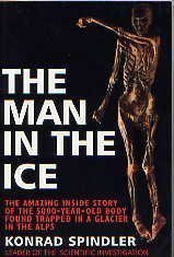 THE MAN IN THE ICE: THE PRESERVED BODY OF A NEOLITHIC MAN REVEALS THE SECRETS OF THE STONE AGE