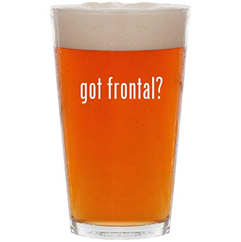 got frontal? - 16oz All Purpose Pint Beer Glass (Full Frontal Assault Ps3)
