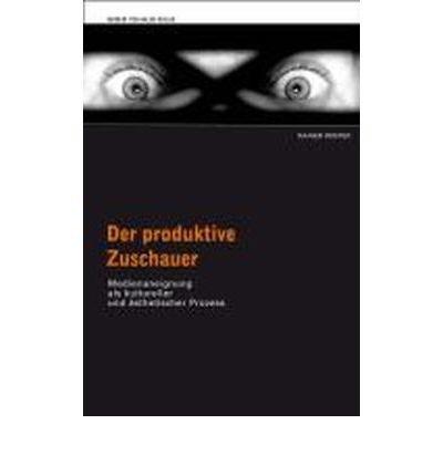 Der produktive Zuschauer. Medienaneignung als kultureller und ?sthetischer Prozess (Paperback)(German) - Common