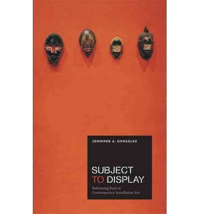 [(Subject to Display: Reframing Race in Contemporary Installation Art )] [Author: Jennifer A. Gonzalez] [Mar-2011] pdf epub
