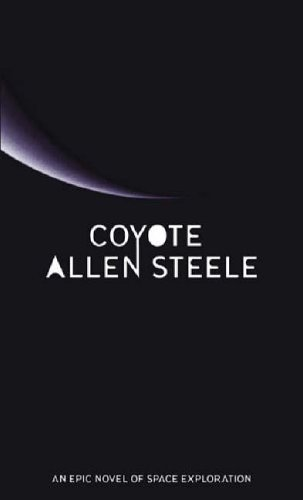 Coyote: The Coyote Series: Book One by Allen M. Steele (3-Feb-2005) Paperback