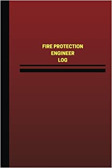 Fire Protection Engineer Log (Logbook, Journal - 124 pages, 6 x 9 inches): Fire Protection Engineer Logbook (Red Cover, Medium) (Unique Logbook/Record Books)