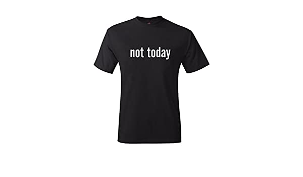 51dac7cb Amazon.com: Not Today T-Shirt: Clothing