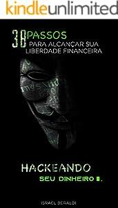 Hackeando seu dinheiro: 38 passos para alcançar sua liberdade financeira