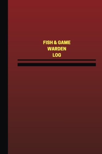 Fish & Game Warden Log (Logbook, Journal - 124 pages, 6 x 9 inches): Fish & Game Warden Logbook (Red Cover, Medium) (Unique Logbook/Record Books)