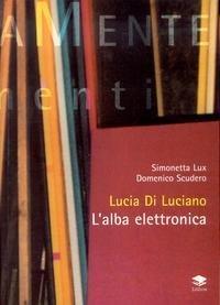 Lucia Di Luciano. L'alba elettronica.
