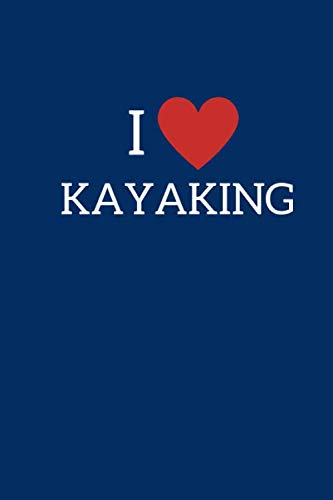 I Love Kayaking: Kayak Notebook Cute Novelty Kayaking Gifts for Kids Teens Students Women Men, Wide Ruled Blue Lined Paperback Journal Book Notepad Organiser Diary To Do List