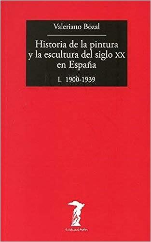 Historia de la pintura y la escultura del siglo XX en España by ...
