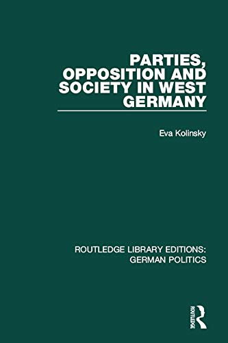Parties, Opposition and Society in West Germany (RLE: German Politics) (Routledge Library Editions: German Politics)