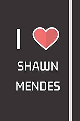 I Love Shawn Mendes: 120 Page Blank Lined Designer Notebook, Journal or Diary - Ultimate Music Fan Gifts