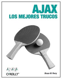 Ajax Los Mejores Trucos/ Ajax Hacks: Tips and Tools for Creating Responsive Web Sites (Spanish Edition) by Anaya Multimedia-Anaya Interactiva