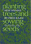 img - for PLANTING TREES AND SOWING SEEDS - Fred Kaan - Song Book book / textbook / text book