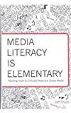 Critical Media Is Elementary : Teaching Youth to Critically Read and Create Media, Share, Jeff, 1433104024