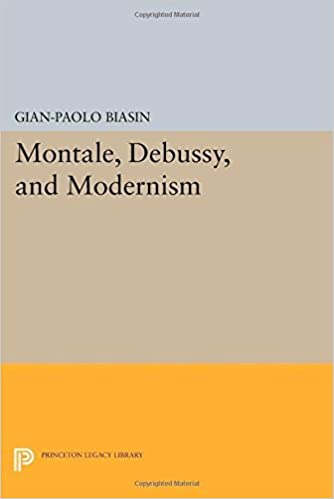 Book Montale, Debussy, and Modernism (Princeton Legacy Library) by Gian-Paolo Biasin (2014-07-14)