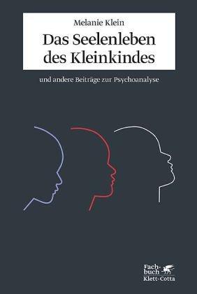 Das Seelenleben des Kleinkindes und andere Beiträge zur Psychoanalyse: (Standardwerke der Psychoanalyse)
