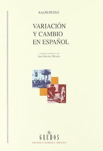 Variacion Y Cambio En Espanol/ Variation and Change in Spanish (Biblioteca Romanica Hispanica / Roman Hispanic Library) (Spanish (Language Variation And Change)