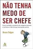 img - for Nao Tenha Medo de Ser Chefe (Em Portugues do Brasil) book / textbook / text book
