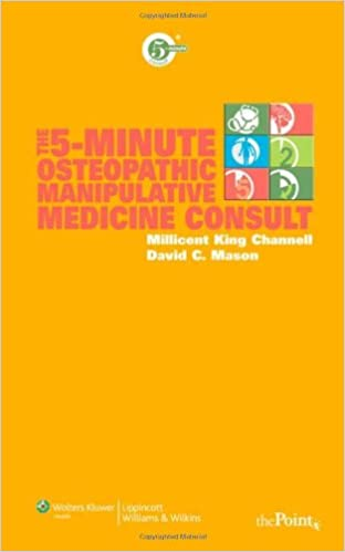 The 5-Minute Osteopathic Manipulative Medicine Consult (The 5-Minute Consult Series) Millicent King Channell DO and David C. Mason DO