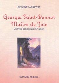 Jacques Lusseyran. Georges Saint-Bonnet : Maître de joie