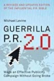 Guerrilla P.R. : How You Can Wage an Effective Publicity Campaign...Without Going Broke, Levine, Michael K., 088730608X